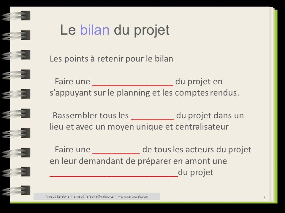 5 Le bilan du projet Les points à retenir pour le bilan - Faire une _________________ du projet en sappuyant sur le planning et les comptes rendus. -R