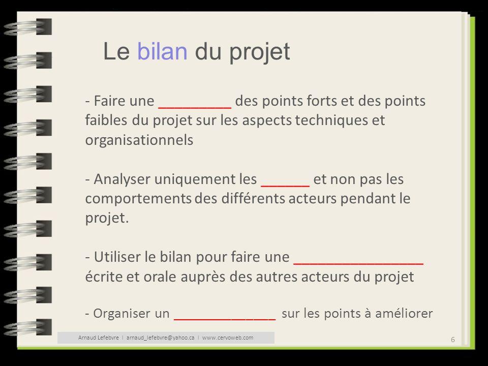 6 Le bilan du projet - Faire une _________ des points forts et des points faibles du projet sur les aspects techniques et organisationnels - Analyser