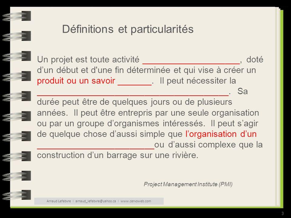 3 Définitions et particularités Un projet est toute activité ____________________, doté dun début et d une fin déterminée et qui vise à créer un produit ou un savoir _______.