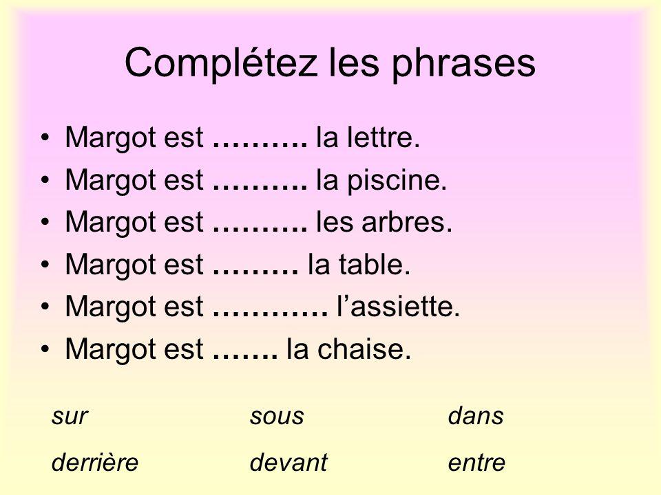 Où est Margot LEscargot? (La table) (Lassiette) (Les arbres) (La chaise) (La lettre) (La piscine) Regardez les images et faites des phrases: Continuez