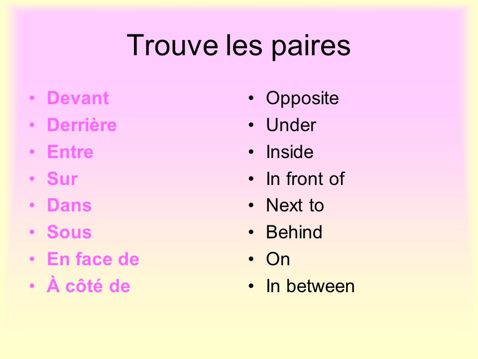 Match the sound to the preposition dans sur entre devant sous derrière