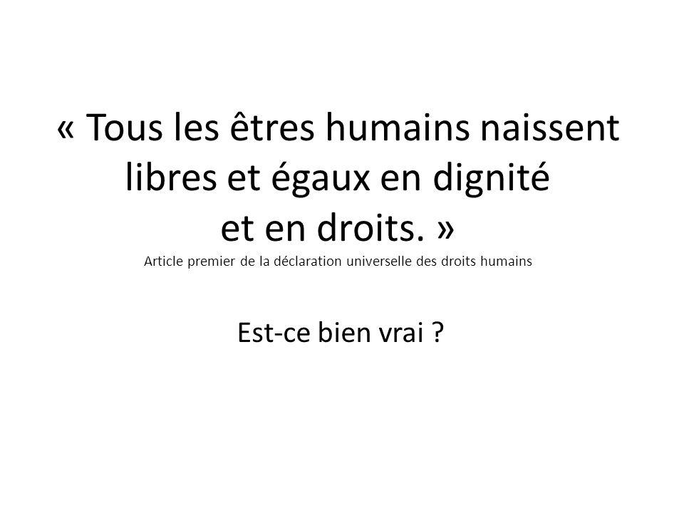 « Tous les êtres humains naissent libres et égaux en dignité et en droits.