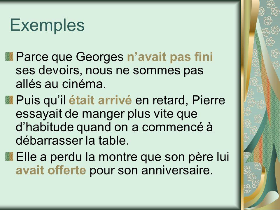 Exemples Parce que Georges navait pas fini ses devoirs, nous ne sommes pas allés au cinéma. Puis quil était arrivé en retard, Pierre essayait de mange
