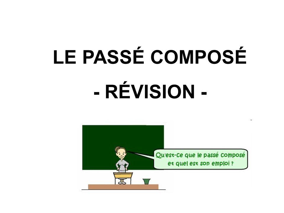 LE PASSÉ COMPOSÉ - RÉVISION -