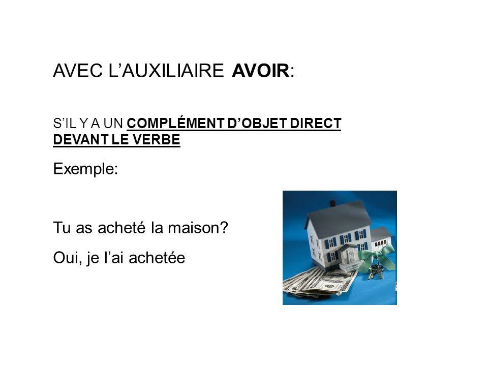 AVEC LAUXILIAIRE AVOIR: SIL Y A UN COMPLÉMENT DOBJET DIRECT DEVANT LE VERBE Exemple: Tu as acheté la maison? Oui, je lai achetée