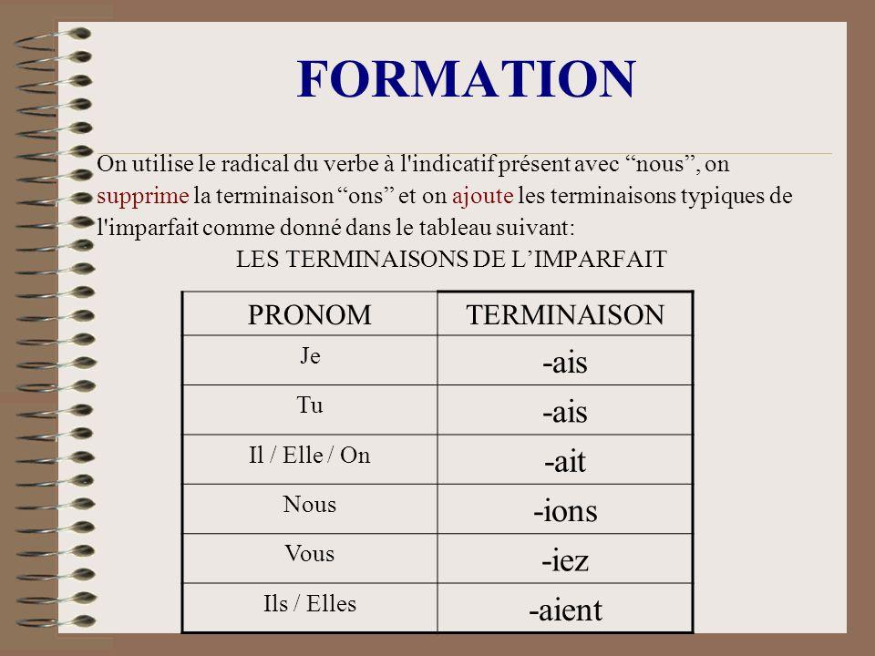 FORMATION On utilise le radical du verbe à l'indicatif présent avec nous, on supprime la terminaison ons et on ajoute les terminaisons typiques de l'i