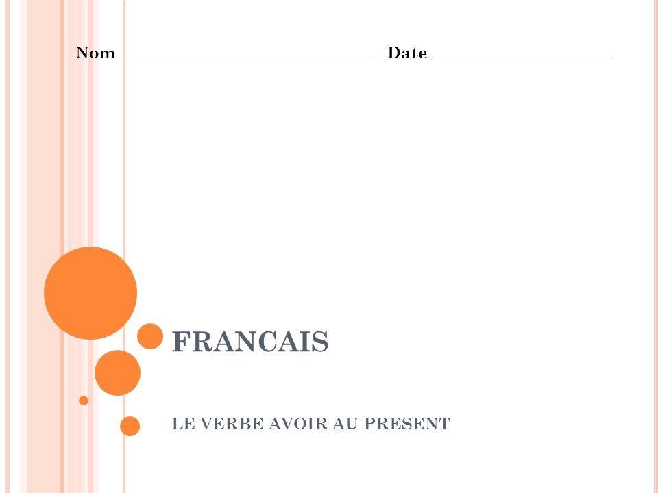 FRANCAIS LE VERBE AVOIR AU PRESENT Nom________________________________ Date ______________________