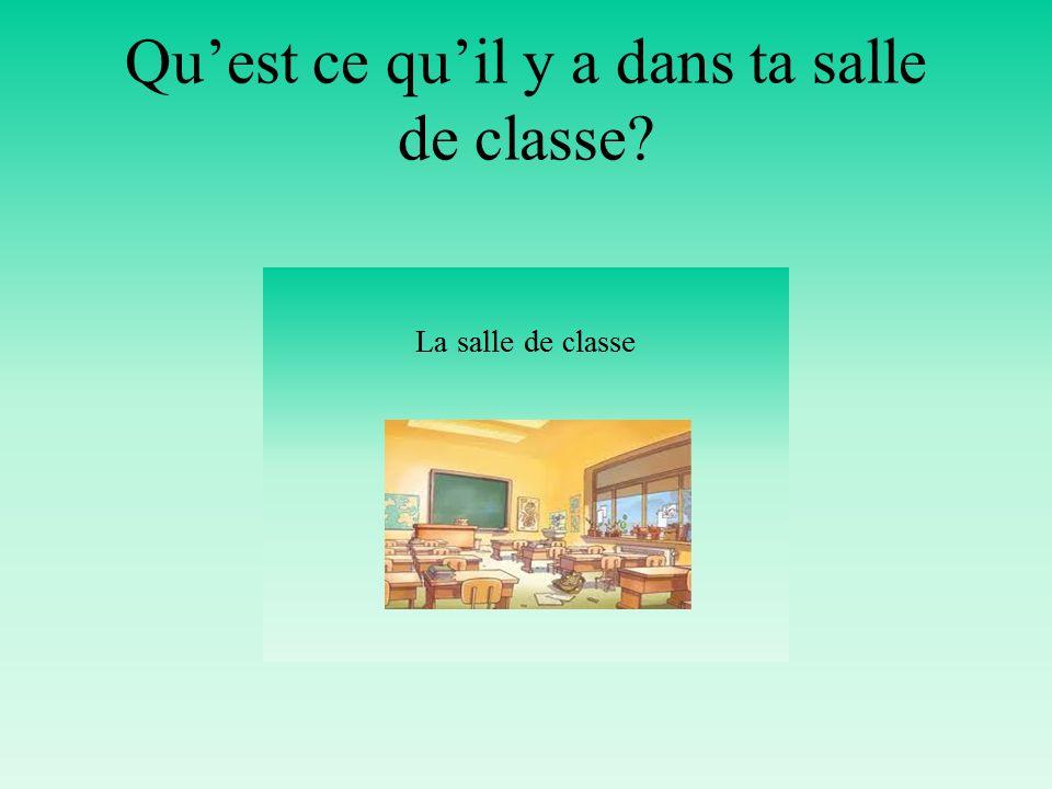 Quest ce quil y a dans ta salle de classe?