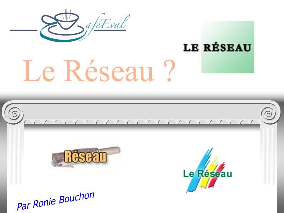 Le Réseau ? Par Ronie Bouchon