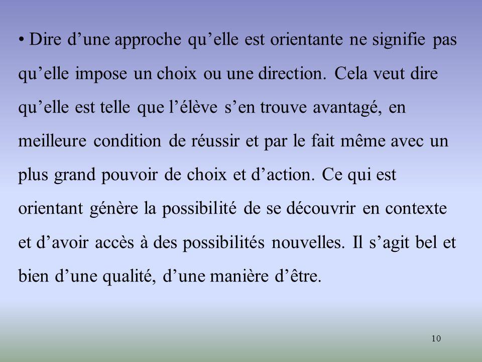 10 Dire dune approche quelle est orientante ne signifie pas quelle impose un choix ou une direction. Cela veut dire quelle est telle que lélève sen tr