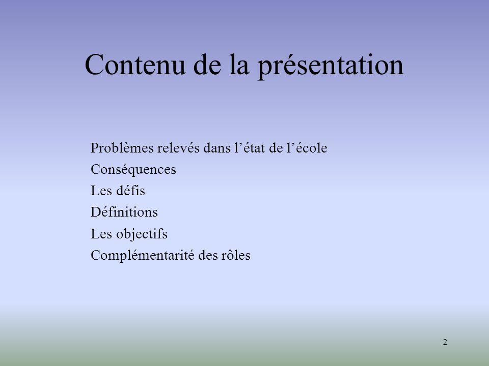 2 Contenu de la présentation Problèmes relevés dans létat de lécole Conséquences Les défis Définitions Les objectifs Complémentarité des rôles