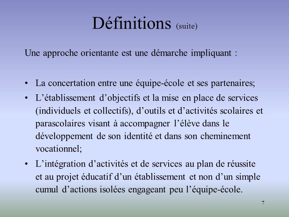 7 Définitions (suite) Une approche orientante est une démarche impliquant : La concertation entre une équipe-école et ses partenaires; Létablissement