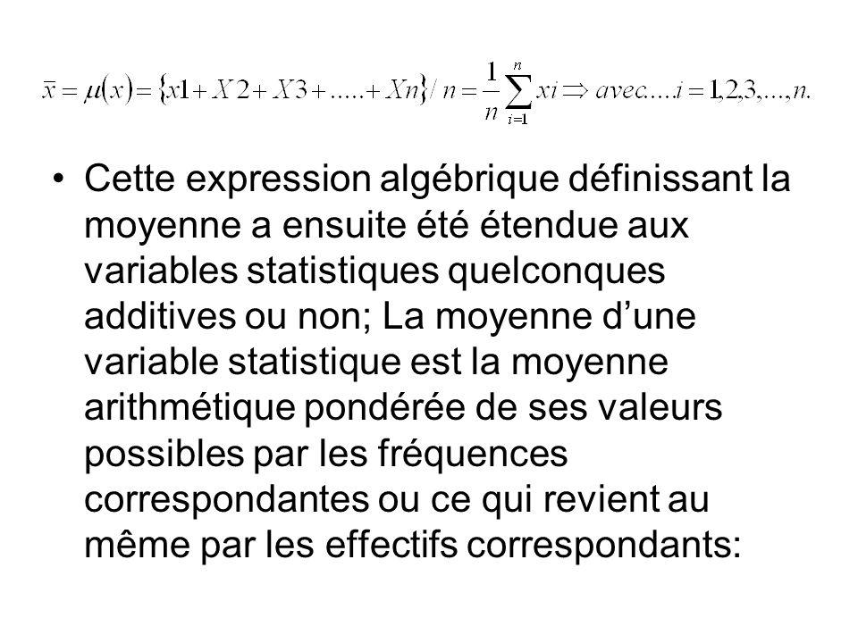 Cette expression algébrique définissant la moyenne a ensuite été étendue aux variables statistiques quelconques additives ou non; La moyenne dune vari