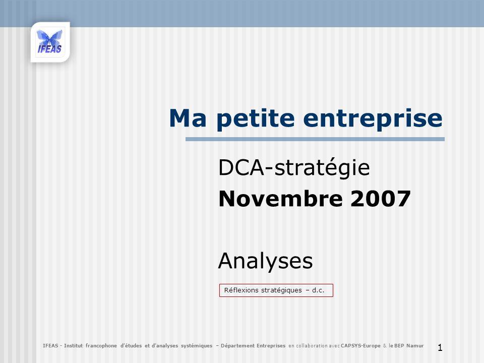 1 Ma petite entreprise DCA-stratégie Novembre 2007 Analyses IFEAS - Institut francophone détudes et danalyses systémiques – Département Entreprises en