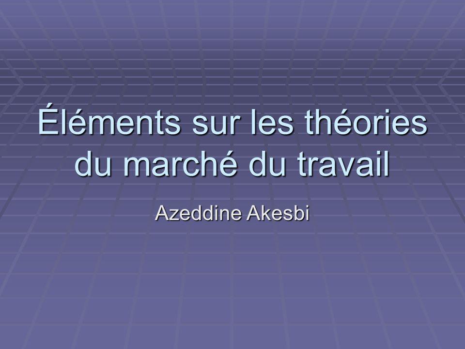 Éléments sur les théories du marché du travail Azeddine Akesbi