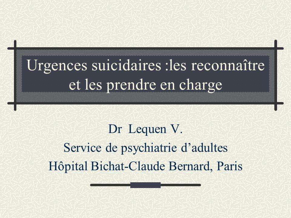 Urgences suicidaires :les reconnaître et les prendre en charge Dr Lequen V.