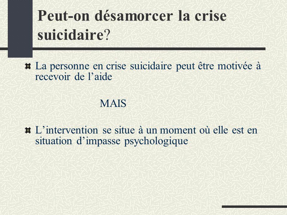 La personne en crise suicidaire peut être motivée à recevoir de laide MAIS Lintervention se situe à un moment où elle est en situation dimpasse psychologique Peut-on désamorcer la crise suicidaire?