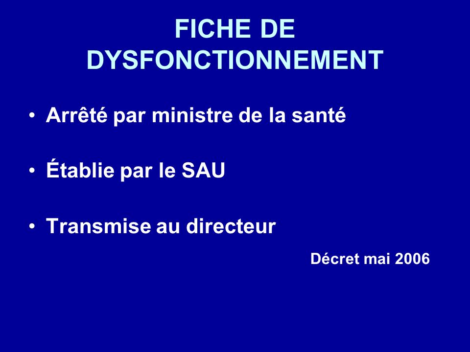 FICHE DE DYSFONCTIONNEMENT Arrêté par ministre de la santé Établie par le SAU Transmise au directeur Décret mai 2006