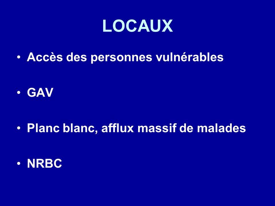 LOCAUX Accès des personnes vulnérables GAV Planc blanc, afflux massif de malades NRBC