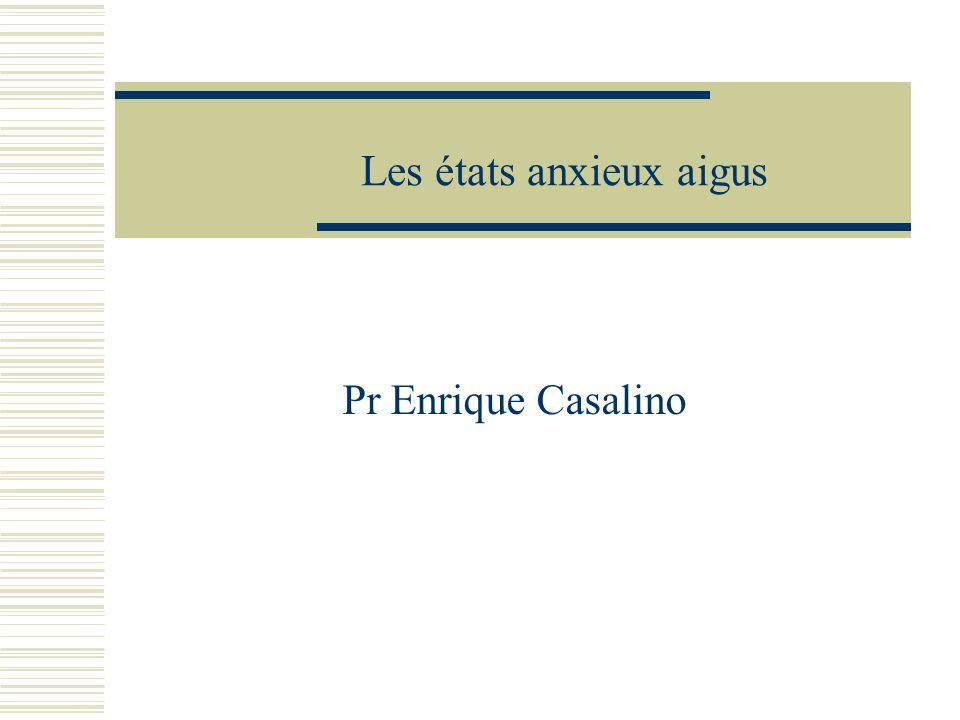 Les états anxieux aigus Pr Enrique Casalino