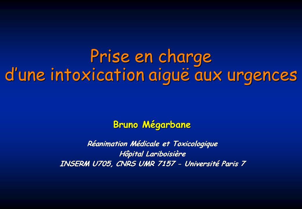 Prise en charge dune intoxication aiguë aux urgences Bruno Mégarbane Réanimation Médicale et Toxicologique Hôpital Lariboisière INSERM U705, CNRS UMR