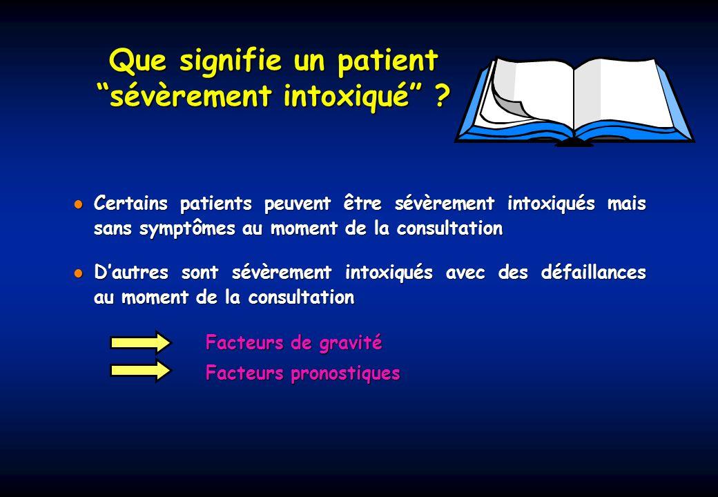 Certains patients peuvent être sévèrement intoxiqués mais sans symptômes au moment de la consultation Certains patients peuvent être sévèrement intoxi
