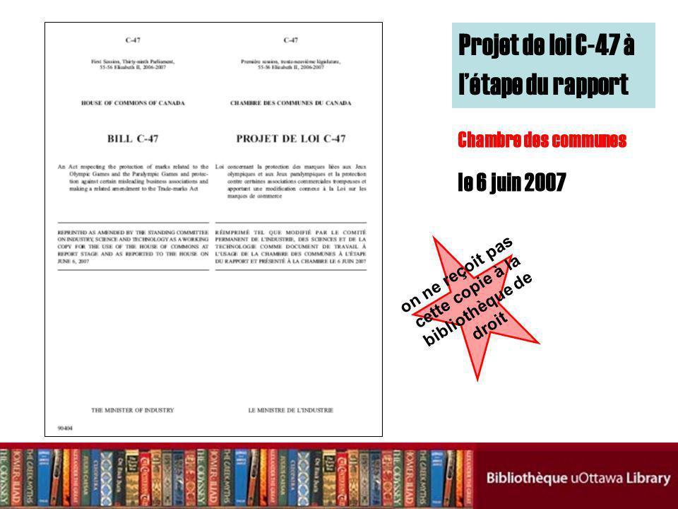 Projet de loi C-47 à létape du rapport Chambre des communes le 6 juin 2007 on ne reçoit pas cette copie à la bibliothèque de droit