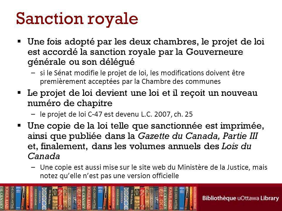Sanction royale Une fois adopté par les deux chambres, le projet de loi est accordé la sanction royale par la Gouverneure générale ou son délégué –si