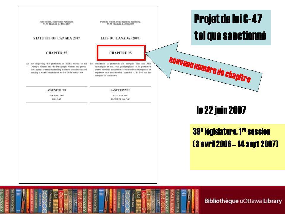 Projet de loi C-47 tel que sanctionné le 22 juin 2007 nouveau numéro de chapitre 39 e législature, 1 re session (3 avril 2006 – 14 sept 2007)