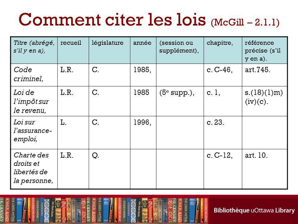 Comment citer les lois (McGill – 2.1.1) Titre (abrégé, sil y en a), recueillégislatureannée(session ou supplément), chapitre,référence précise (sil y en a).