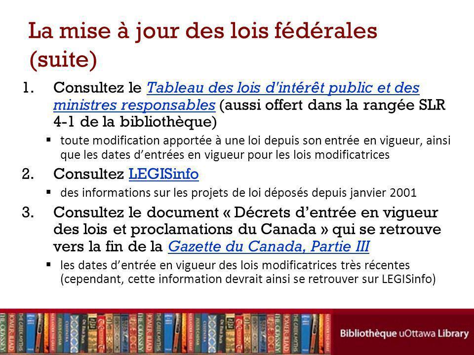 La mise à jour des lois fédérales (suite) 1.Consultez le Tableau des lois d'intérêt public et des ministres responsables (aussi offert dans la rangée