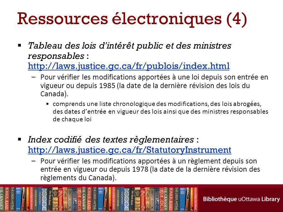 Ressources électroniques (4) Tableau des lois d'intérêt public et des ministres responsables : http://laws.justice.gc.ca/fr/publois/index.html http://