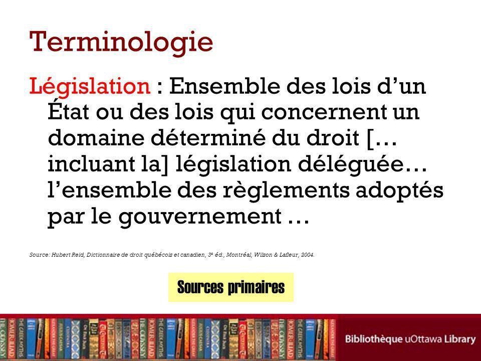 Terminologie Législation : Ensemble des lois dun État ou des lois qui concernent un domaine déterminé du droit [… incluant la] législation déléguée… l