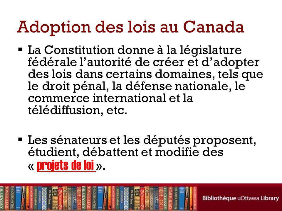 Adoption des lois au Canada La Constitution donne à la législature fédérale lautorité de créer et dadopter des lois dans certains domaines, tels que le droit pénal, la défense nationale, le commerce international et la télédiffusion, etc.