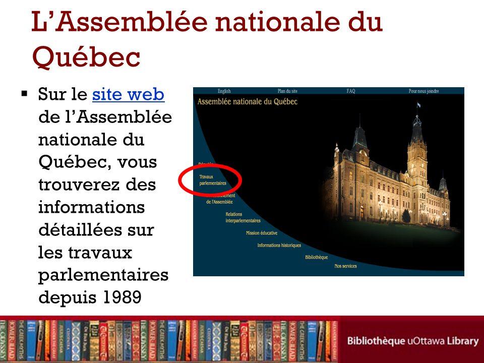 LAssemblée nationale du Québec Sur le site web de lAssemblée nationale du Québec, vous trouverez des informations détaillées sur les travaux parlement