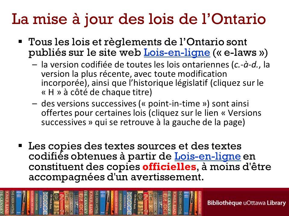 La mise à jour des lois de lOntario Tous les lois et règlements de lOntario sont publiés sur le site web Lois-en-ligne (« e-laws »)Lois-en-ligne –la v