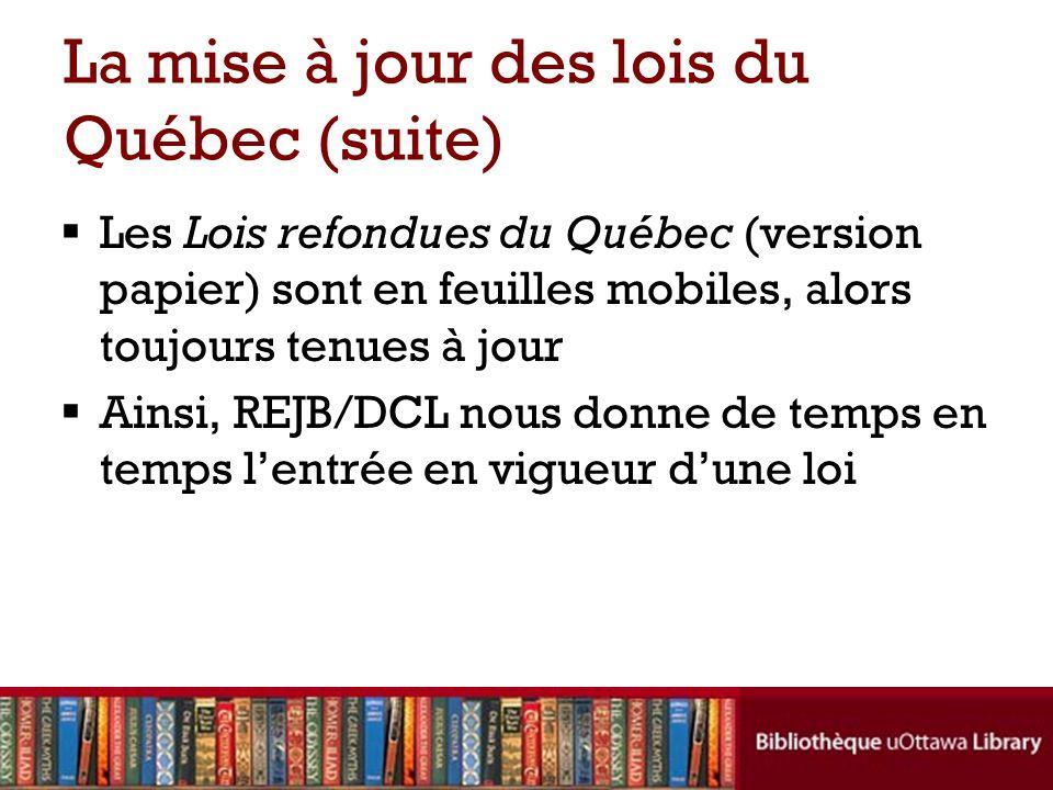 La mise à jour des lois du Québec (suite) Les Lois refondues du Québec (version papier) sont en feuilles mobiles, alors toujours tenues à jour Ainsi,