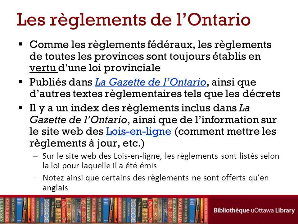 Les règlements de lOntario Comme les règlements fédéraux, les règlements de toutes les provinces sont toujours établis en vertu dune loi provinciale P