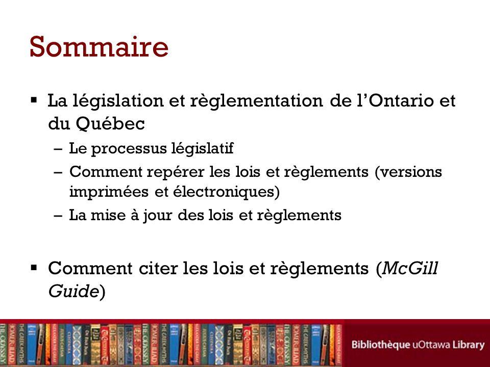 Sommaire La législation et règlementation de lOntario et du Québec –Le processus législatif –Comment repérer les lois et règlements (versions imprimée