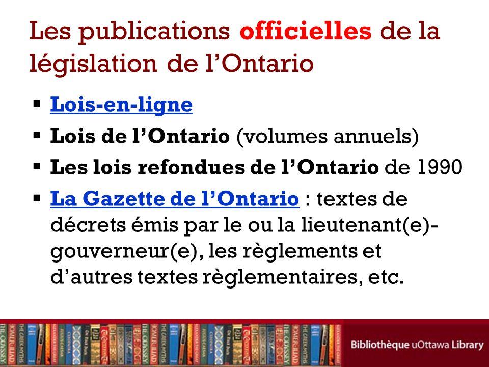 Les publications officielles de la législation de lOntario Lois-en-ligne Lois de lOntario (volumes annuels) Les lois refondues de lOntario de 1990 La