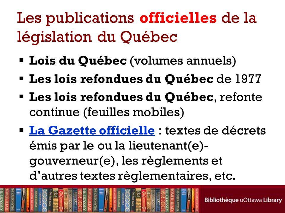 Les publications officielles de la législation du Québec Lois du Québec (volumes annuels) Les lois refondues du Québec de 1977 Les lois refondues du Q