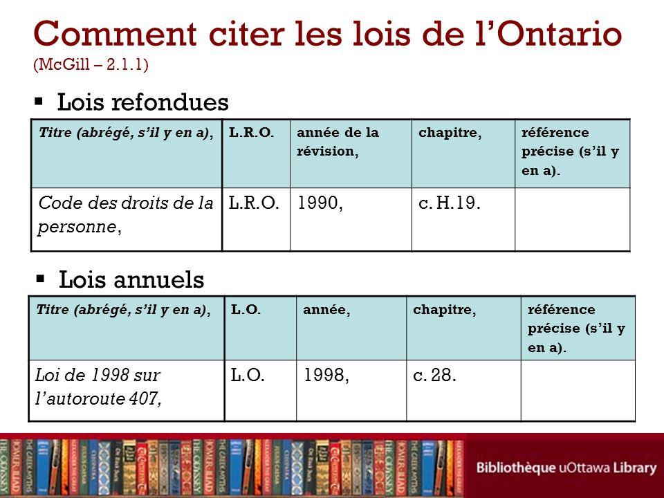 Comment citer les lois de lOntario (McGill – 2.1.1) Titre (abrégé, sil y en a),L.R.O. année de la révision, chapitre, référence précise (sil y en a).