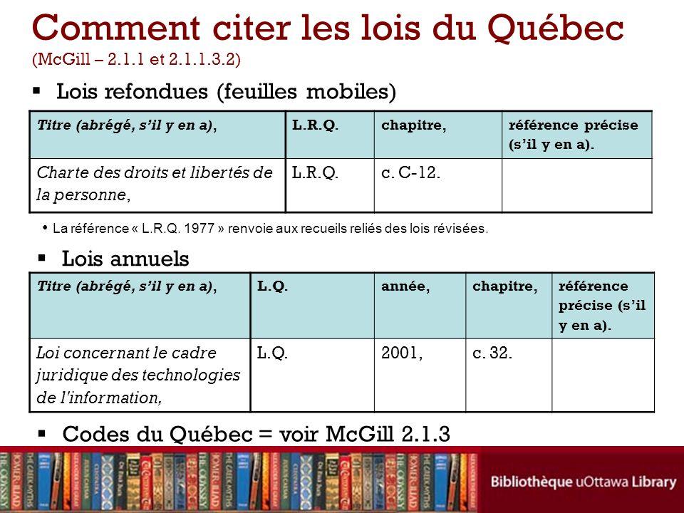 Comment citer les lois du Québec (McGill – 2.1.1 et 2.1.1.3.2) Titre (abrégé, sil y en a),L.R.Q.chapitre, référence précise (sil y en a). Charte des d