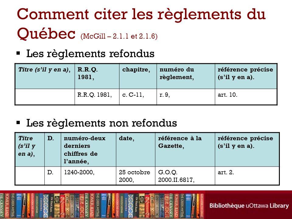 Comment citer les règlements du Québec (McGill – 2.1.1 et 2.1.6) Les règlements refondus Les règlements non refondus Titre (sil y en a),R.R.Q. 1981, c