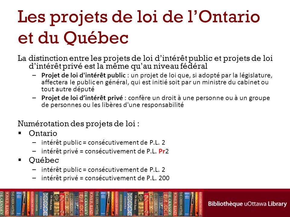 Les projets de loi de lOntario et du Québec La distinction entre les projets de loi dintérêt public et projets de loi dintérêt privé est la même quau