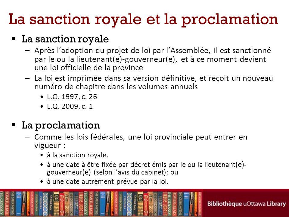 La sanction royale et la proclamation La sanction royale –Après ladoption du projet de loi par lAssemblée, il est sanctionné par le ou la lieutenant(e