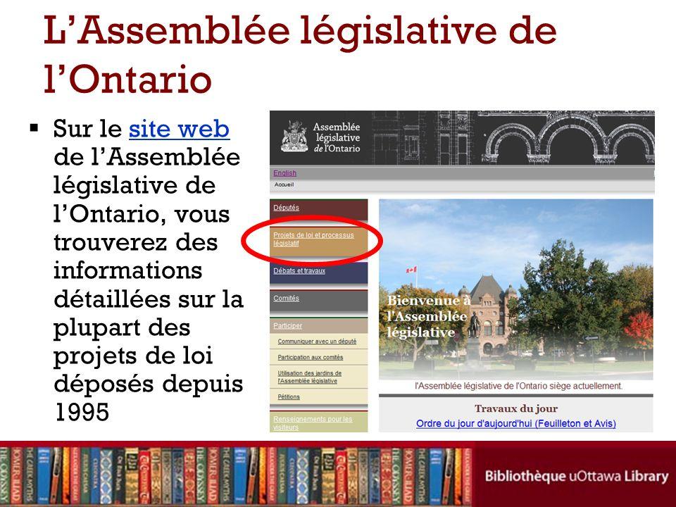 LAssemblée législative de lOntario Sur le site web de lAssemblée législative de lOntario, vous trouverez des informations détaillées sur la plupart de