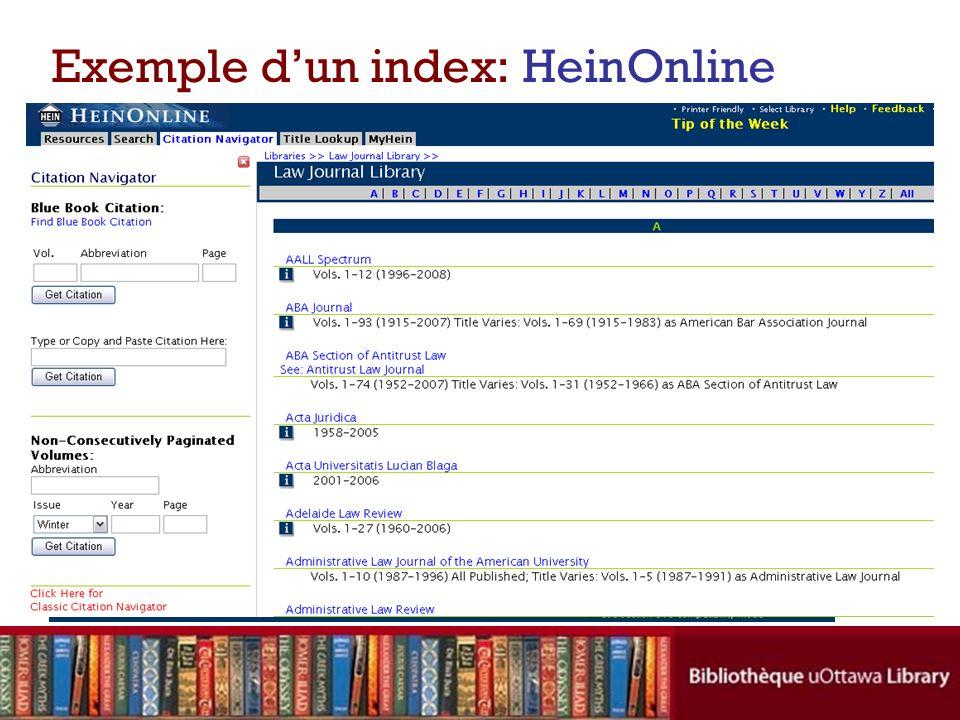 Exemple dun index: HeinOnline Collection rétrospective et plein texte : –The Law Library Journal - plus de 400 périodiques juridiques –en version PDF, alors on voit chaque page exactement comme elle a paru dans le journal