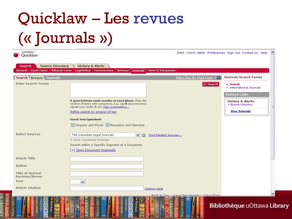 Loption par défaut est « Toutes les revues juridiques canadiennes » Inclut le texte complet de tous les revues universitaires (en français et en anglais) disponible sur LexisNexis/Quicklaw (32 revues en tout) Vous pouvez ainsi accèder aux revues internationales Quicklaw – Les revues (« Journals »)