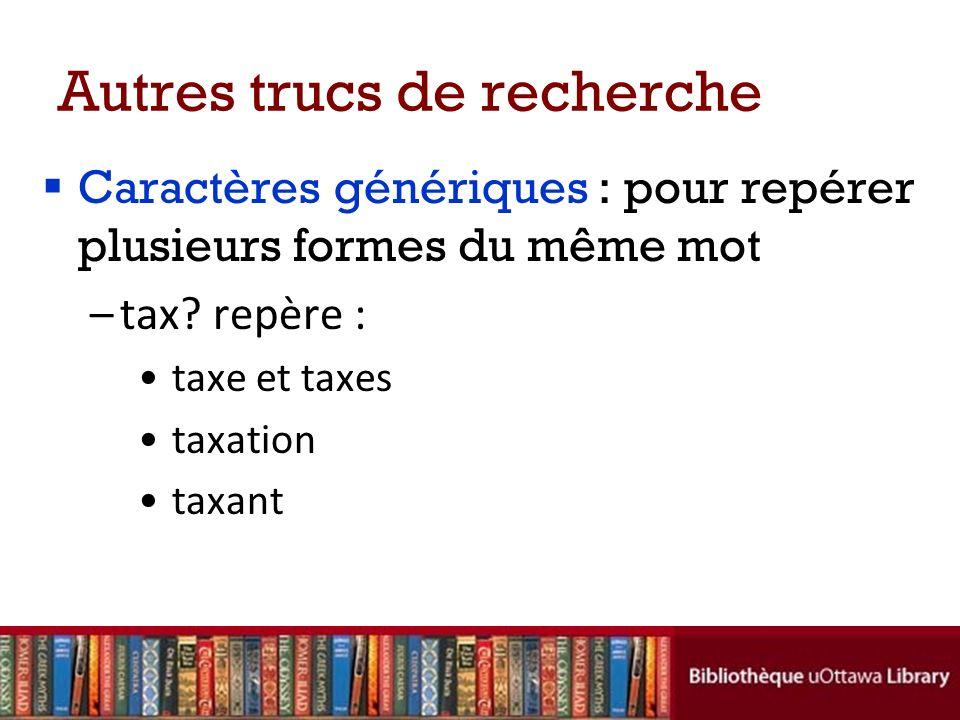 Autres trucs de recherche Caractères génériques : pour repérer plusieurs formes du même mot –tax.